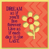 Dream As If You'll Live Forever Magnet