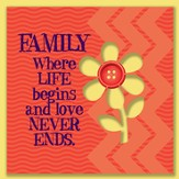 Family, Where Life Begins and Love Never Ends Magnet
