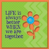 Life Is Always Better When We Are Together Magnet