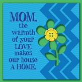 Mom, The Warmth Of Your Love Makes Our House A Home Magnet