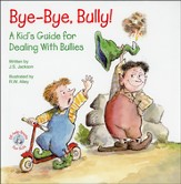 Bye-Bye Bully!: A Kid's Guide for Dealing with Bullies
