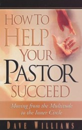 How To Help Your Pastor Succeed: Moving From The Multitude To The Inner Circle