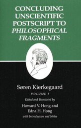 Concluding Unscientific PostScript to Philosophical Fragments, Vol. 1 (Kierkegaard's Writings)