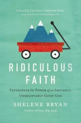 Ridiculous Faith: Experience the Power of an Absurdly, Unbelievably Good God