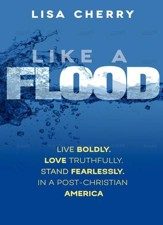 Like a Flood: Live Boldly, Love Truthfully. Stand Fearlessly. In a Post-Christian America