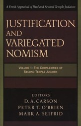 Justification and Variegated Nomism, v. 1: A Fresh Appraisal of Paul and Second Temple Judaism