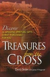 Treasures From the Cross: Discover 16 Amazing Spiritual Gifts Christ Purchased for You