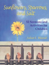 Sunflowers, Sparrows, and Salt: 52 Sermons and Activities for Children