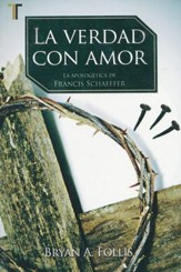 La Verdad con Amor: La Apologética de Francis Schaeffer  (Truth with Love: The Apologetics of Francis Schaeffer)