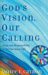 God's Vision, Our Calling: Hope and Responsibility in the Christian Life