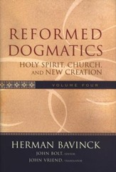 Reformed Dogmatics, Volume 4: Holy Spirit, Church, and New Creation