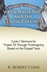 When Walls Shift and the Ceiling Collapses: Pentecost 3: Proper 23-Thanksgiving, Cycle C