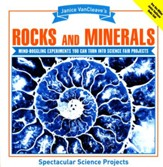 Janice VanCleave's Rock and Minerals: Mind-Boggling  Experiments You Can Turn Into Science Fair Projects