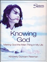 Sisters Bible Study for Women: Knowing God (Making God the Main Thing in My Life) - DVD Curriculum