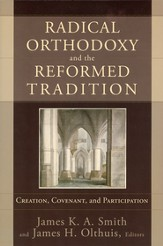 Radical Orthodoxy and the Reformed Tradition: Creation, Covenant, and Participation - Slightly Imperfect