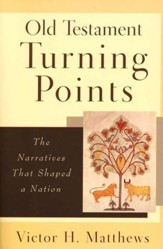 Old Testament Turning Points: The Narratives That Shaped a Nation