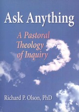 Ask Anything: A Pastoral Theology of Inquiry