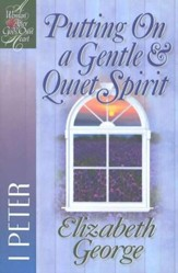 Putting On a Gentle & Quiet Spirit: A Woman After God's Own  Heart Series, 1 Peter - Slightly Imperfect