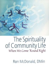The Spirituality of Community Life: When We Come 'Round Right