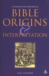 A Concise Dictionary of Bible Origins & Interpretation