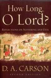 How Long, O Lord? Reflections on Suffering and Evil, Second Edition