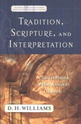 Tradition, Scripture, and Interpretation: A Sourcebook of the Ancient Church