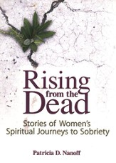 Rising from the Dead: Stories of Women's Spiritual Journeys to Sobriety