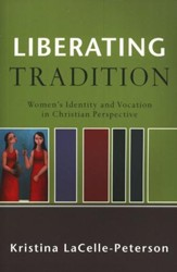 Liberating Tradition: Women's Identity and Vocation in Christian Perspective - Slightly Imperfect