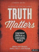 Truth Matters: Confident Faith in a Confusing World (Leader Guide)