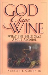 God Gave Wine: What the Bible Says about Alcohol