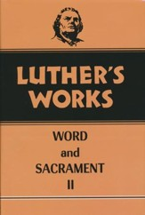 Luther's Works [LW], Volume 36: Word and Sacrament II