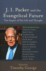 J.I. Packer and the Evangelical Future: The Impact of His Life and Thought