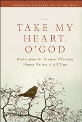 Take My Heart, Oh God...Riches From The Greatest Christian Women Writers of All Time - Slightly Imperfect