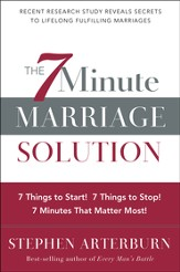 The 7-Minute Marriage Solution: 7 Things to Stop! 7 Things to Start! 7 Things That Matter Most!