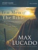 Ten Men of the Bible: How God Used Imperfect People to Change the World--Study Guide