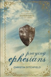 Praying Ephesians: Live Strong! You've Been Chosen for Greatness