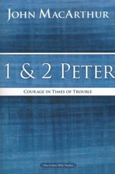 1 and 2 Peter: Courage in Times of Trouble