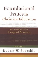 Foundational Issues in Christian Education, 3rd edition: An Introduction in Evangelical Perspective