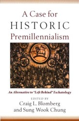 A Case for Historic Premillennialism: An Alternative to Left Behind Eschatology