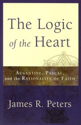 The Logic of the Heart: Augustine, Pascal, and the Rationality of Faith