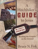 A Hitchhiker's Guide to Jesus: Reading the Gospels on the Ground - Slightly Imperfect