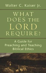 What Does the Lord Require? A Guide for Preaching and Teaching Biblical Ethics