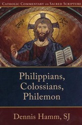 Philippians, Colossians, Philemon: Catholic Commentary on Scripture [CCSS]