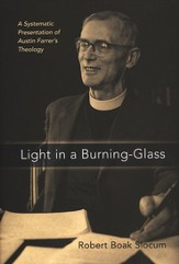 Light in a Burning Glass: a Systematic Presentation of Austin Farrer's Theology