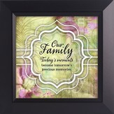 Our Family, Today's Moments Become Tomorrow's Precious Memories Framed Art