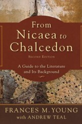 From Nicaea to Chalcedon: A Guide to the Literature and Its Background, Second Edition