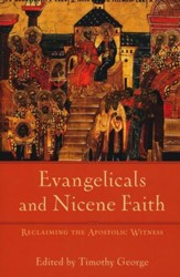 Evangelicals and Nicene Faith: Reclaiming the Apostolic Witness