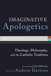 Imaginative Apologetics: Theology, Philosophy, and the Catholic Tradition