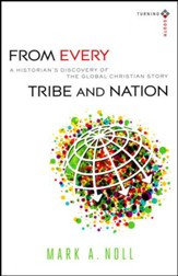 From Every Tribe and Nation: A Historian's Discovery of the Global Christian Story