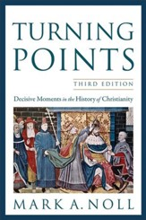 Turning Points: Decisive Moments in the History of Christianity, Third Edition